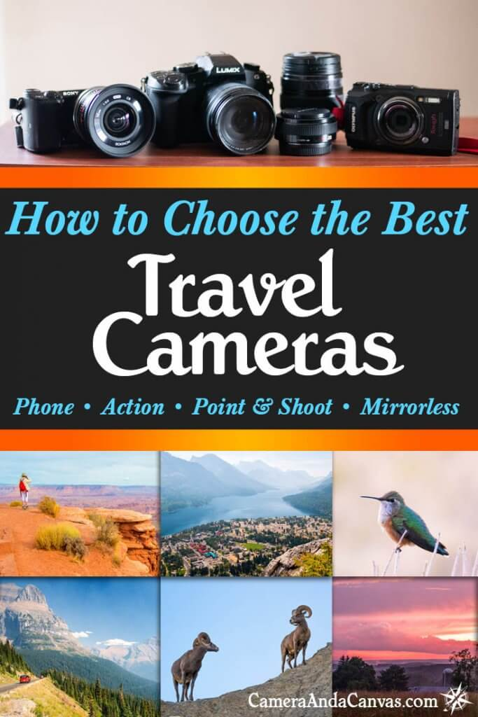 How to choose the Best Travel Cameras, including phone, action, point and shoot, and mirrorless cameras.